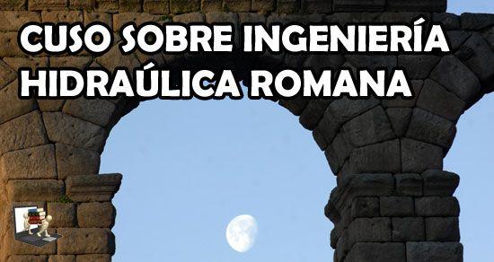 Curso sobre Ingeniería hidráulica romana